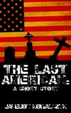 The Last American (A Short Story) ebook by Jameson Kowalczyk