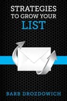 Strategies to Grow Your List ebook by Barb Drozdowich