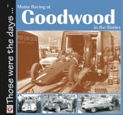 Motor Racing At Goodwood in the Sixties ebook by Tony Gardiner