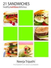 21 Sandwiches - Healthy, Nutritious, Delicious ebook by Tripathi, Neerja