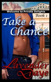 Take a Chance - Private Delights book 1 ebook by Lavender Daye