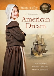 American Dream: The New World, Colonial Times, and Hints of Revolution - The New World, Colonial Times, and Hints of Revolution ebook by Colleen L. Reece,Norma Jean Lutz,Susan Martins Miller