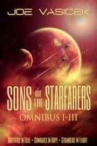 Sons of the Starfarers: Omnibus I-III ebook by Joe Vasicek