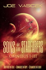Sons of the Starfarers - Omnibus I-III ebook by Joe Vasicek