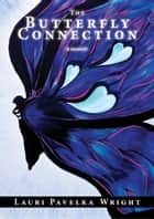 The Butterfly Connection ebook by Lauri Pavelka Wright
