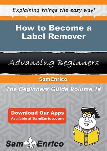 How to Become a Label Remover - How to Become a Label Remover ebook by Margarite Byrne
