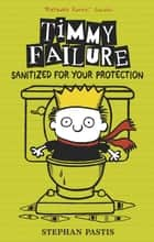Timmy Failure: Sanitized for Your Protection ebook by Stephan Pastis