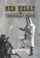 The Reporting of Ned Kelly and the Kelly Gang ebook by Trudy Toohill