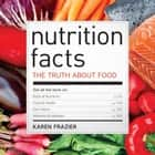 Nutrition Facts: The Truth About Food ebook by Karen Frazier