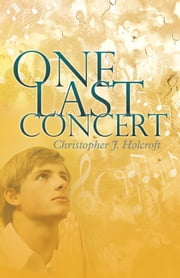 One Last Concert ebook by Christopher J. Holcroft