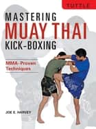 Mastering Muay Thai Kick-Boxing ebook by Joe E. Harvey