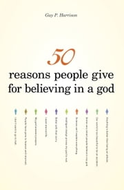 50 Reasons People Give for Believing in a God ebook by Guy P. Harrison