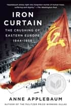 Iron Curtain - The Crushing of Eastern Europe, 1944-1956 ebook by Anne Applebaum