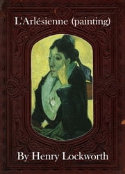 L'Arl�sienne (painting) ebook by Henry Lockworth,Eliza Chairwood,Bradley Smith