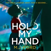 Hold My Hand: The addictive new crime thriller that you won't be able to put down in 2018 audiobook by M.J. Ford