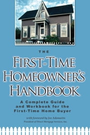 The First-Time Homeowner's Handbook - A Complete Guide and Workbook for the First-Time Home Buyer ebook by Atlantic Publishing Group Inc.