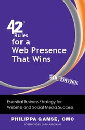 42 Rules for a Web Presence That Wins (2nd Edition) - Essential Business Strategy for Website and Social Media Success ebook by Philippa Gamse, CMC