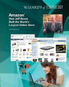 Amazon® - How Jeff Bezos Built the World's Largest Online Store ebook by Aurelia Jackson