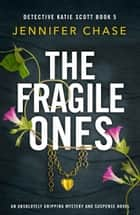 The Fragile Ones - An absolutely gripping mystery and suspense novel ebook by Jennifer Chase