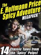 "The E. Hoffmann Price Spicy Adventure MEGAPACK ® - 14 Tales from the ""Spicy"" Pulp Magazines! ebook by"
