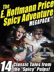 "The E. Hoffmann Price Spicy Adventure MEGAPACK ® - 14 Tales from the ""Spicy"" Pulp Magazines! ebook by E. Hoffmann Price,Darrell Schweitzer"