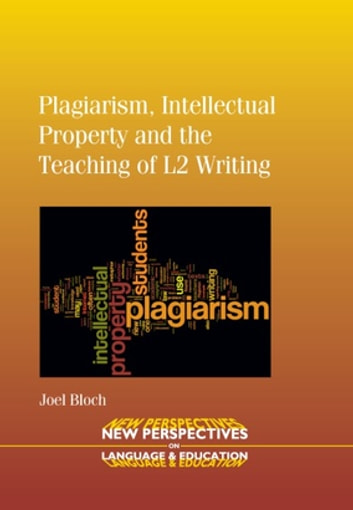 Plagiarism, Intellectual Property and the Teaching of L2 Writing ebook by Joel Bloch