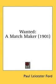 Wanted--A Match Maker ebook by Paul Leicester Ford