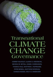 Transnational Climate Change Governance ebook by Harriet Bulkeley,Liliana Andonova,Michele M. Betsill,Daniel Compagnon,Thomas Hale,Matthew J. Hoffmann,Peter Newell,Matthew Paterson,Charles Roger,Stacy D. VanDeveer