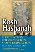 Rosh Hashanah Readings: Inspiration, Information and Contemplation ebook by Rabbi Dov Peretz Elkins