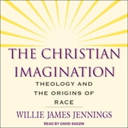 The Christian Imagination - Theology and the Origins of Race audiobook by Willie James Jennings