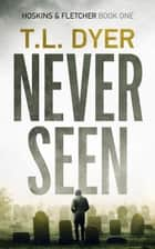 Never Seen ebook by T.L. Dyer