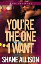 You're the One I Want ebook by Shane Allison