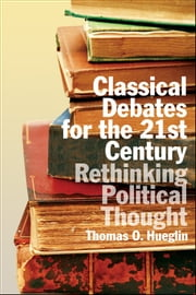 Classical Debates for the 21st Century - Rethinking Political Thought ebook by Thomas Hueglin