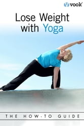 Lose Weight with Yoga: The How-To Guide ebook by Vook