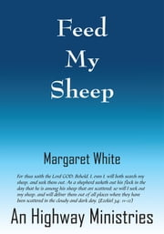 Feed My Sheep ebook by Margaret White An Highway Ministries