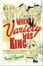 When Variety Was King - Memoir of a TV Pioneer ebook by Frank Peppiatt, Jackie Gleason
