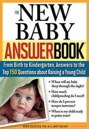 The New Baby Answer Book - From Birth to Kindergarten, Answers to the Top 150 Questions about Raising a Young Child ebook by Robin Goldstein, Ph.D.,Janet Gallant