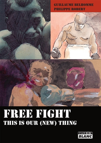 FREE FIGHT - This is our (new) thing ebook by Guillaume Belhomme,Philippe Robert