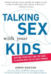Talking Sex With Your Kids: Keeping Them Safe and You Sane - By Knowing What They're Really Thinking ebook by Amber Madison,Katharine O'Connell White