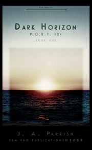 Dark Horizon: PORT 101 - Book One ebook by J. A. Parrish