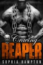 Craving Reaper: A Bad Boy Motorcycle Club Romance - Highway Reapers MC, #2 ebook by Sophia Hampton