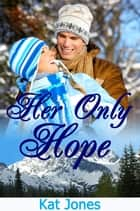 Her Only Hope ebook by Kat Jones