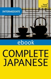 Complete Japanese Beginner to Intermediate Course - Learn to read, write, speak and understand a new language with Teach Yourself ebook by Helen Gilhooly