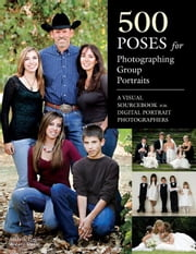 500 Poses for Photographing Group Portraits: A Visual Sourcebook for Digital Portrait Photographers ebook by Perkins, Michelle