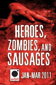 Heroes, Zombies, and Sausages (A Sampler) - Orbit January-March 2011 ebook by Hachette Assorted Authors