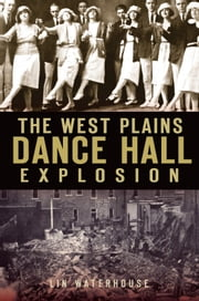 The West Plains Dance Hall Explosion ebook by Lin Waterhouse