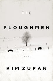 The Ploughmen - A Novel ebook by Kim Zupan