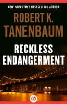 Reckless Endangerment ebook by Robert K. Tanenbaum