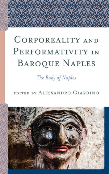 Corporeality and Performativity in Baroque Naples - The Body of Naples ekitaplar by Carmela Benedetta Scala,Lara Harwood-Ventura,Marino Forlino,Clorinda Donato,Marcella Salvi