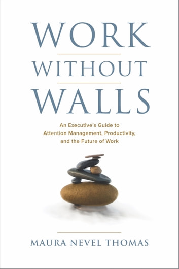 Work Without Walls - An Executive's Guide to Attention Management, Productivity, and the Future of Work 電子書 by Maura Nevel Thomas